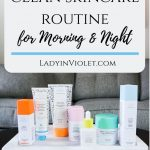Clean Skincare Routine for Morning & Night