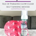 Beauty Trials: Isle of Paradise Glow Clear Self Tanning Mousse